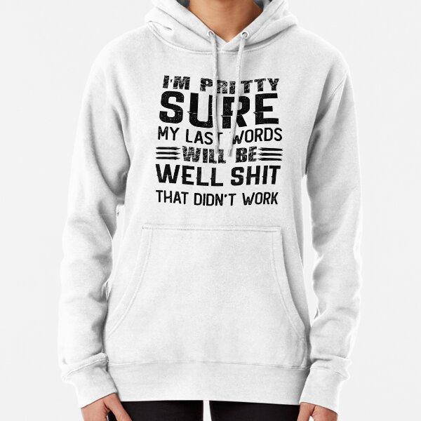Ich bin mir ziemlich sicher, dass meine letzten Worte sein werden - lustiges Humor-sarkastisches T-Stück Hoodie