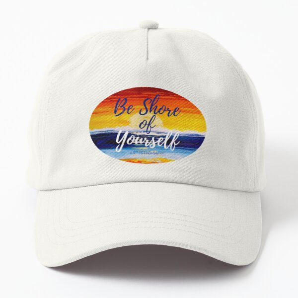 Be Shore of Yourself Dad Hat