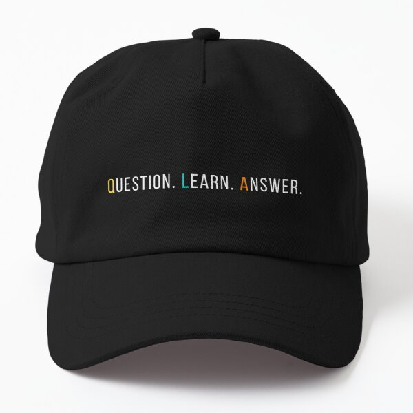 QUESTION. LEARN. ANSWER. - Inspiration and Motivation for Your Day Dad Hat