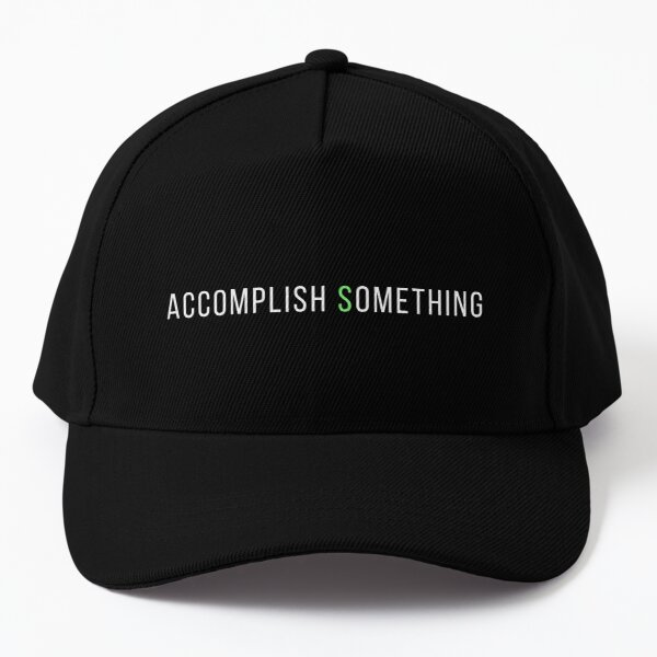 ACCOMPLISH SOMETHING - Inspiration and Motivation for Your Day Baseball Cap
