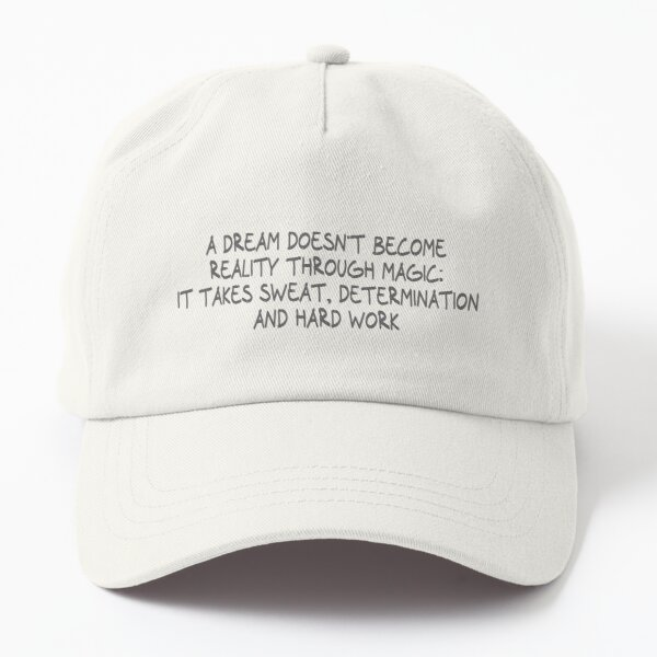 A dream doesn't become reality through magic; it takes sweat, determination and hard work Dad Hat