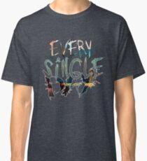 Every Single Day  Classic T-Shirt