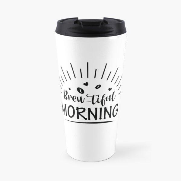 Brew-Tiful Morning  Travel Mug