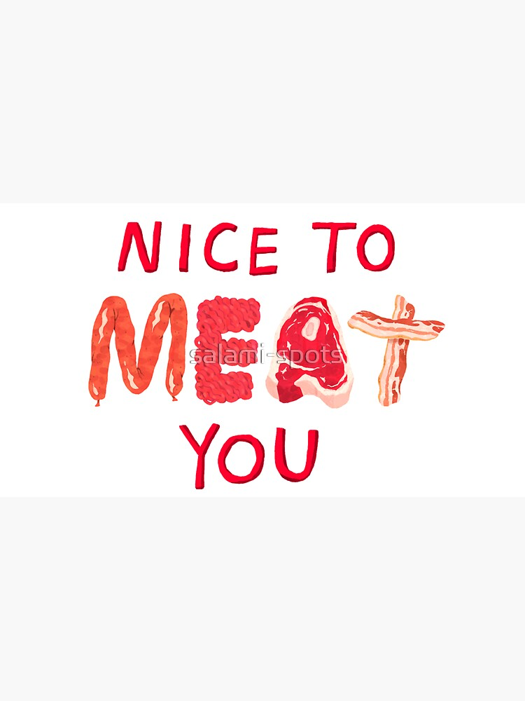 Nice To Meat You by salami-spots