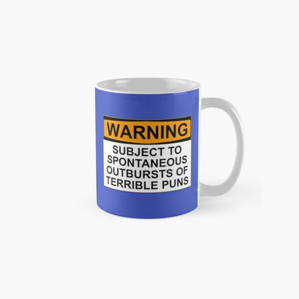 WARNING: SUBJECT TO SPONTANEOUS OUTBURSTS OF TERRIBLE PUNS Classic Mug