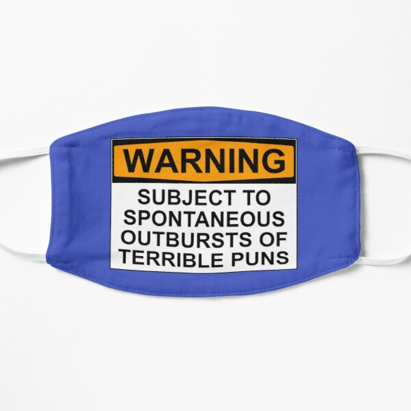 WARNING: SUBJECT TO SPONTANEOUS OUTBURSTS OF TERRIBLE PUNS Flat Mask