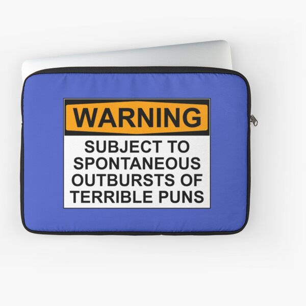 WARNING: SUBJECT TO SPONTANEOUS OUTBURSTS OF TERRIBLE PUNS Laptop Sleeve