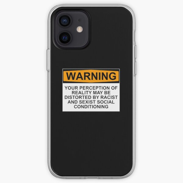 WARNING: YOUR PERCEPTION OF REALITY MAY BE DISTORTED BY RACIST AND SEXIST SOCIAL CONDITIONING iPhone Soft Case