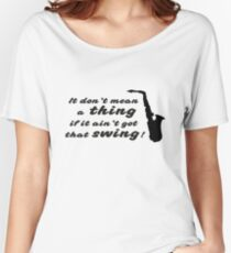 It dont mean a thing Women's Relaxed Fit T-Shirt