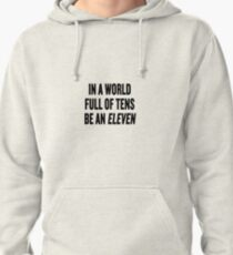 "Stranger Things ""In a world full of tens be an Eleven"" Pullover Hoodie"