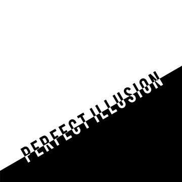 #PerfectIllusion Monochrome by QUIRKYT