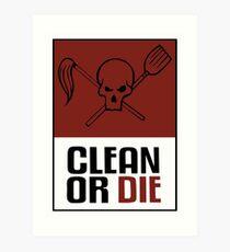Clean or Die Art Print