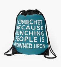 I Crochet Because Punching People Is Frowned Upon Drawstring Bag