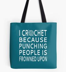 I Crochet Because Punching People Is Frowned Upon Tote Bag