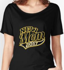 A New Mom in 2017 Women's Relaxed Fit T-Shirt