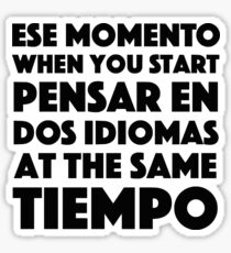 Ese Momento When You Start Funny Spanish/English Language Student Sticker