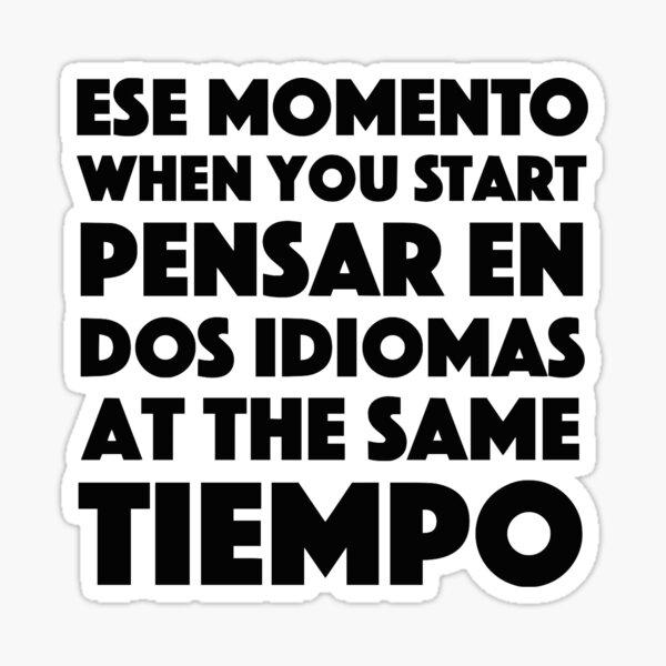 Ese Momento When You Start Funny Spanish/English Language Student Pegatina