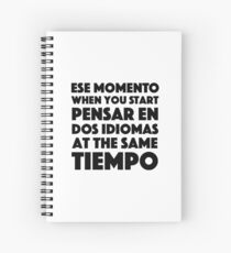 Ese Momento When You Start Funny Spanish/English Language Student Spiral Notebook