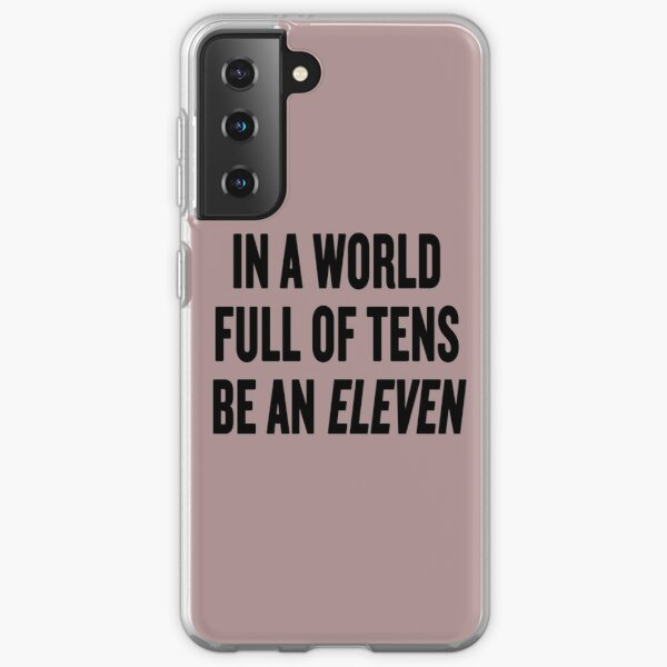"""Stranger Things """"In a world full of tens be an Eleven"""" Samsung Galaxy Soft Case"""