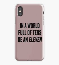 "Stranger Things ""In a world full of tens be an Eleven"" iPhone Case/Skin"