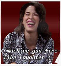 Janice: machine-gun-fire-like laughter  Poster