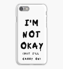 IM NOT OKAY (But I'll Carry On) iPhone Case/Skin