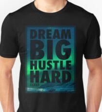 Dream Big Hustle Hard Unisex T-Shirt