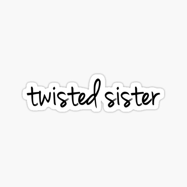 Twisted Sister Sticker