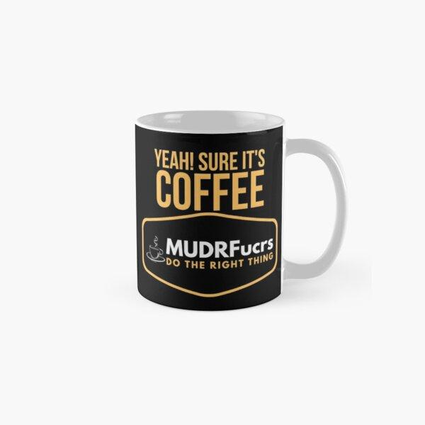 Yeah! Sure It's Coffee MUDRFucrs Classic Mug