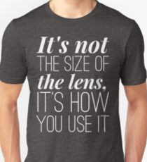 It is not the size of the lens it is how you use it Unisex T-Shirt
