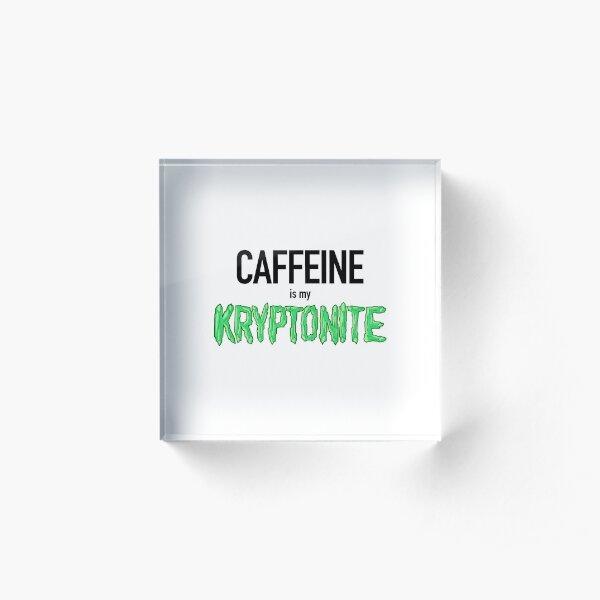 Caffeine is my Kryptonite Acrylic Block