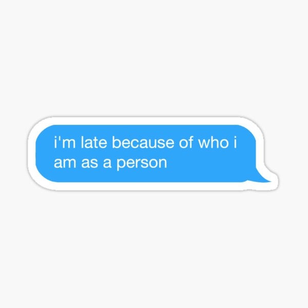 im late because of who i am as a person Sticker