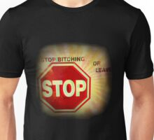 ~ Stop Bitching or Leave ~  Unisex T-Shirt