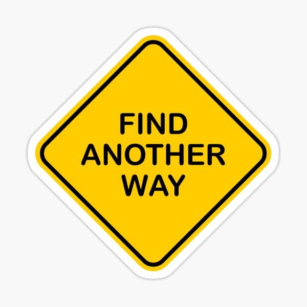 """Find Another Way"" road sign slogan Sticker"