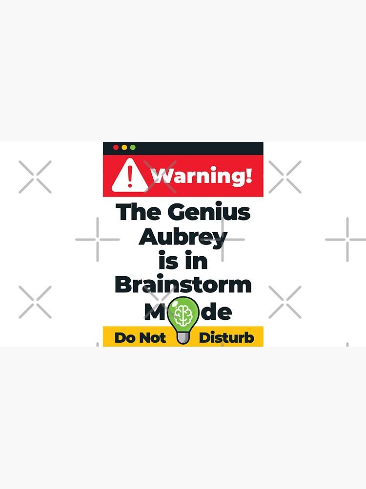 Aubrey Name - Warning The Genius Aubrey is in Brainstorm Mode by elhefe