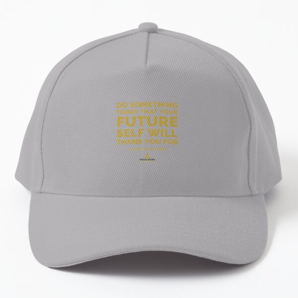 Do Something Today That Your Future Self Will Thank You For Baseball Cap