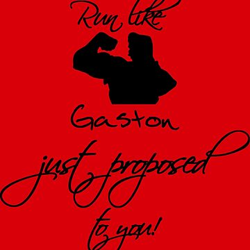 Run like Gaston just proposed to you! (Black) by terronis