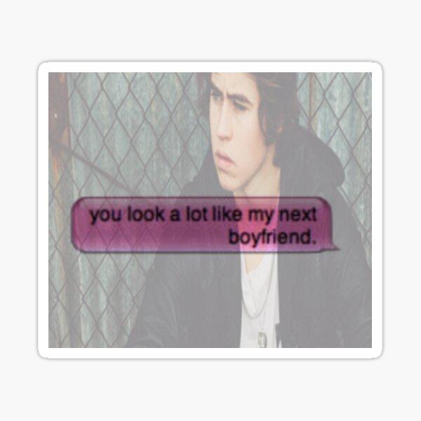 Nash Grier- You Look A Lot Like My Next Boyfriend Sticker