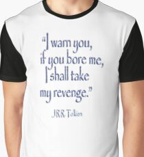JRR, Tolkien, 'I warn you, if you bore me, I shall take my revenge' Graphic T-Shirt