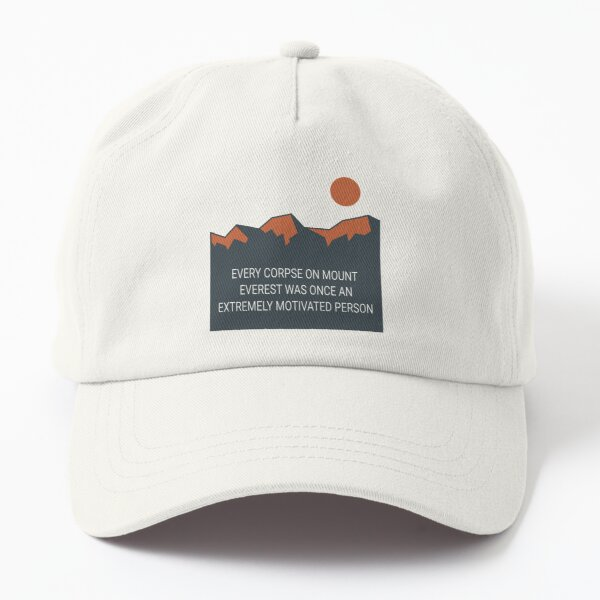 Every Corpse on Mount Everest was Once An Extremely Motivated Person  Dad Hat