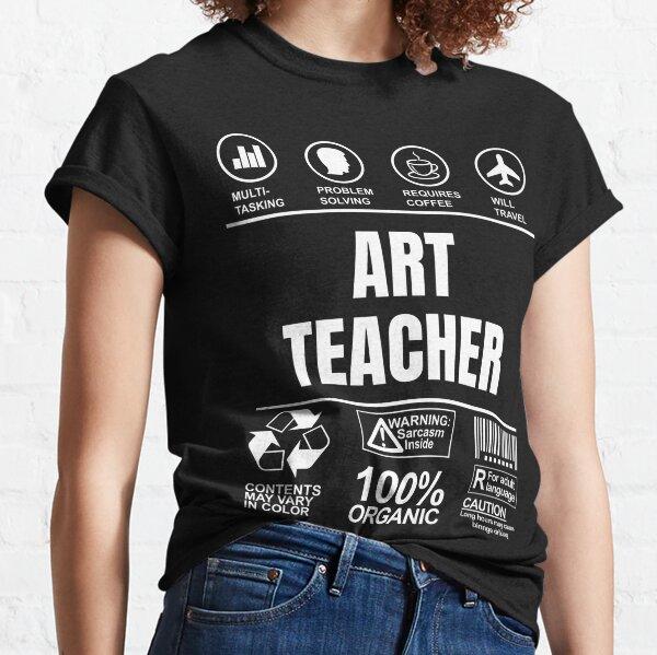Funny Sarcastic Unique Gift For Art Teacher Job Classic T-Shirt