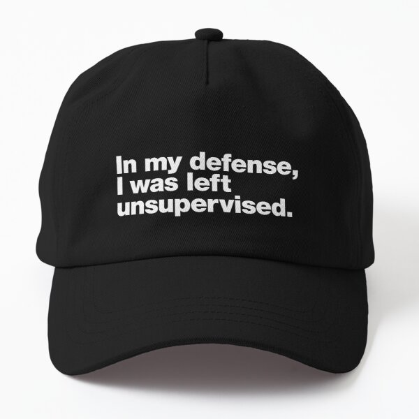 In my defense, I was left unsupervised. Dad Hat