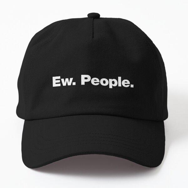 Ew. People. Dad Hat