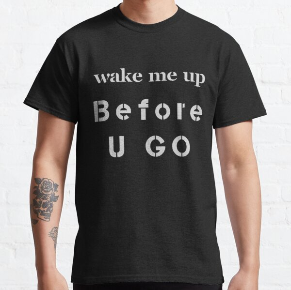Wake me up before you go  Classic T-Shirt