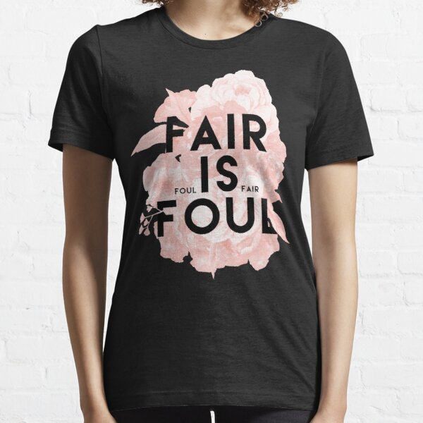Fair is Foul Essential T-Shirt