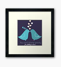 You cant blame gravity for falling in love love birds kissing T-Shirts and Gifts Framed Print
