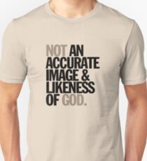 not an accurate image & likeness of god Unisex T-Shirt