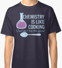 Chemistry Is Like Cooking Funny T Shirt Classic T-Shirt