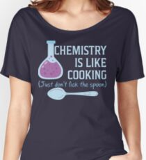 Chemistry Is Like Cooking Funny T Shirt Women's Relaxed Fit T-Shirt