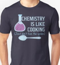Chemistry Is Like Cooking Funny T Shirt Unisex T-Shirt